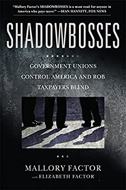 Shadowbosses: Government Unions Control America and Rob Taxpayers Blind 9781455522743
