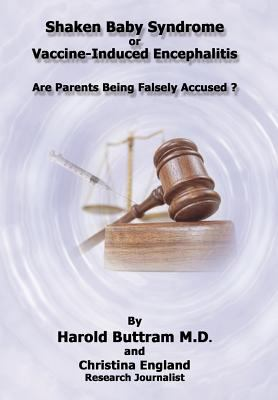Shaken Baby Syndrome or Vaccine Induced Encephalitis - Are Parents Being Falsely Accused? 9781456719753