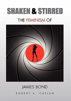 Shaken & Stirred: The Feminism of James Bond 9781453512821