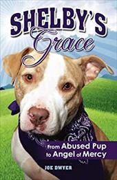 Shelby's Grace: From Abused Pup to Angel of Mercy discount price 2017