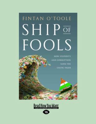 Ship of Fools: How Stupidity and Corruption Sank the Celtic Tiger 9781458758590
