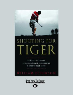Shooting for Tiger: How Golf's Obsessed New Generation Is Transforming a Country Club Sport (Large Print 16pt)