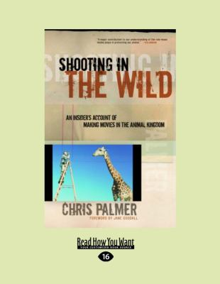 Shooting in the Wild: An Insider's Account of Making Movies in the Animal Kingdom 9781458715586