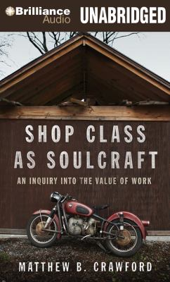 Shop Class as Soulcraft: An Inquiry Into the Value of Work 9781455805716