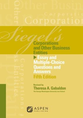 Siegel's Corporations and Other Business Entities: Essay and Multiple-Choice Questions and Answers, Fifth Edition