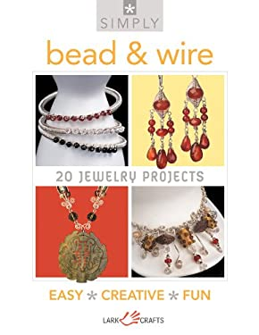 Simply Bead & Wire: 20 Jewelry Projects 9781454700241