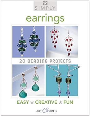 Simply Earrings: 20 Beading Projects 9781454700272