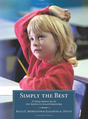Simply the Best: 29 Things Students Say the Best Teachers Do Around Relationships 9781452010038