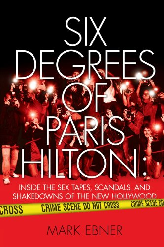 Six Degrees of Paris Hilton: Inside the Sex Tapes, Scandals, and Shakedowns of the New Hollywood 9781451631753