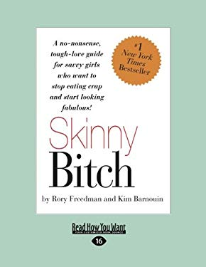 Skinny Bitch: A No-Nonsense, Tough-Love Guide for Savvy Girls Who Want to Stop Eating Crap and Start Looking Fabulous! 9781458797919