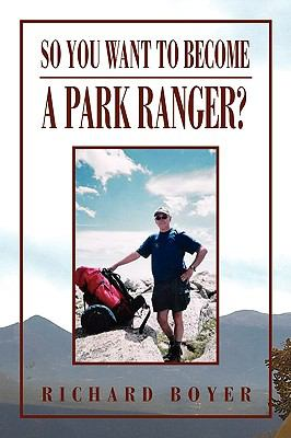 So You Want to Become a Park Ranger? 9781450019163