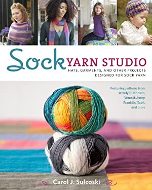 Sock Yarn Studio: Hats, Garments, and Other Projects Designed for Sock Yarn 9781454702856