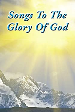 Songs to the Glory of God 9781453587485