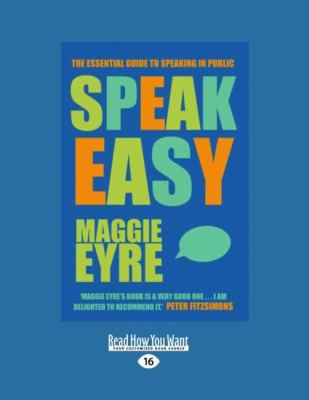 Speak Easy: The Essential Guide to Speaking in Public 9781458767134