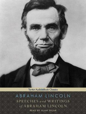 Speeches and Writings of Abraham Lincoln 9781452652207