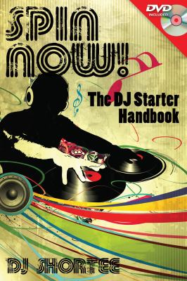 Spin Now!: The DJ Starter Handbook 9781458416520