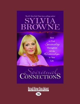 Spiritual Connections: How to Find Spirituality Throughout All the Relationships in Your Life (Easyread Large Edition) 9781458743237