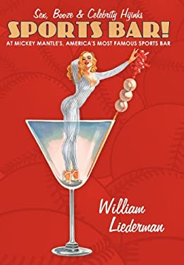Sports Bar!: Sex, Booze & Celebrity Hijinks at Mickey Mantle's, America's Most Famous Sport Bar 9781456750152