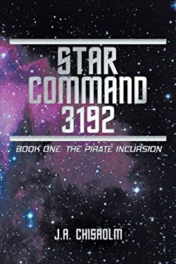Star Command 3192: Book One: The Pirate Incursion 9781452021027