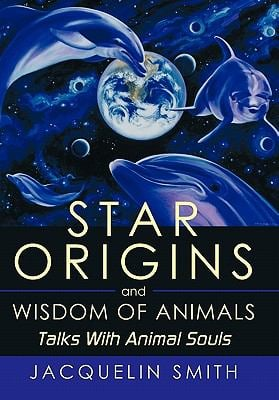 Star Origins and Wisdom of Animals: Talks with Animal Souls 9781452052465