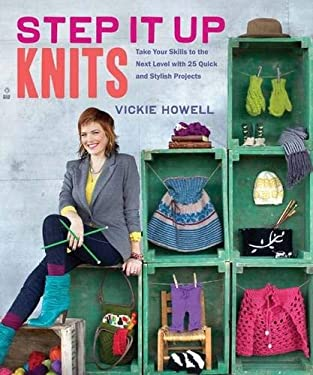 Step It Up Knits: Take Your Skills to the Next Level with 25 Quick and Stylish Projects 9781452106632