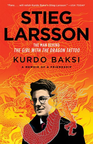 Stieg Larsson: The Man Behind the Girl with the Dragon Tattoo 9781451647099