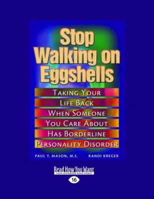 Stop Walking on Eggshells: Taking Your Life Back When Someone You Care about Has Borderline Personality Disorder (Easyread Large Edition) 9781458724397