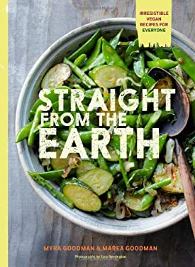 Straight from the Earth: Irresistible Vegan Recipes for Everyone 9781452112695