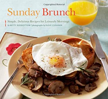 Sunday Brunch: Simple, Delicious Recipes for Leisurely Mornings 9781452105352