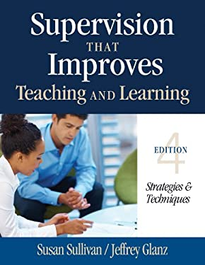 Supervision That Improves Teaching and Learning: Strategies and Techniques 9781452255460