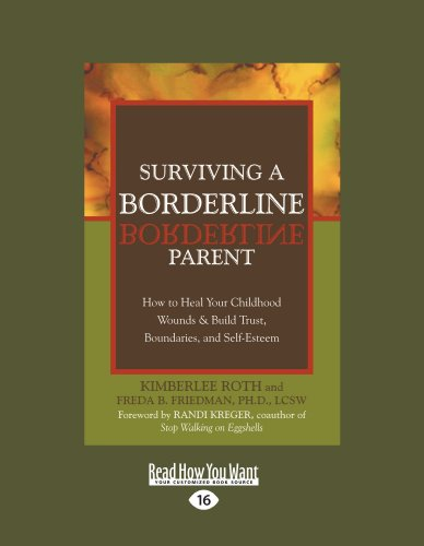 Surviving a Borderline Parent: How to Heal Your Childhood Wounds & Build Trust, Boundaries, and Self-Esteem (Easyread Large Edition) 9781458747464