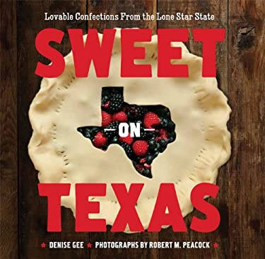 Sweet on Texas: Lovable Confections from the Lone Star State 9781452102481