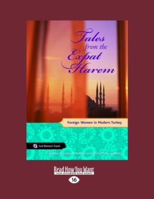 Tales from the Expat Harem: Foreign Women in Modern Turkey 9781458767325
