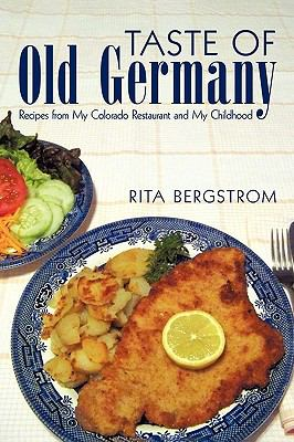 Taste of Old Germany: Recipes from My Colorado Restaurant and My Childhood 9781450218634