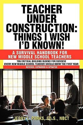 Teacher Under Construction: Things I Wish I'd Known!: A Survival Handbook for New Middle School Teachers (Revised, Expanded & Updated) 9781450244268