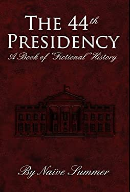The 44th Presidency - A Book of Fictional History 9781450716710