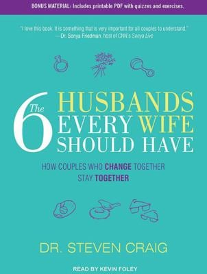 The 6 Husbands Every Wife Should Have: How Couples Who Change Together Stay Together 9781452657226