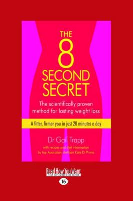 The 8 Second Secret: The Scientifically Proven Method for Lasting Weight Loss. a Fitter, Firmer You in Just 20 Minutes a Day (Large Print 1 9781459603899