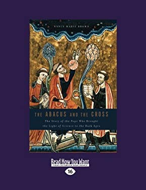 The Abacus and the Cross: The Story of the Pope Who Brought the Light of Science to the Dark Ages (Large Print 16pt) 9781459606302