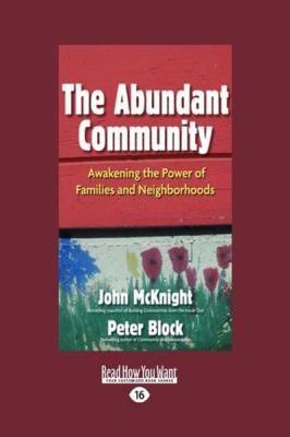 The Abundant Community: Awakening the Power of Families and Neighborhoods (Large Print 16pt) 9781458730169