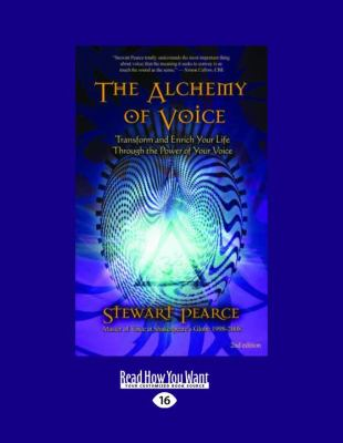 The Alchemy of Voice: Transform and Enrich Your Life Through the Power of Your Voice 9781458786609