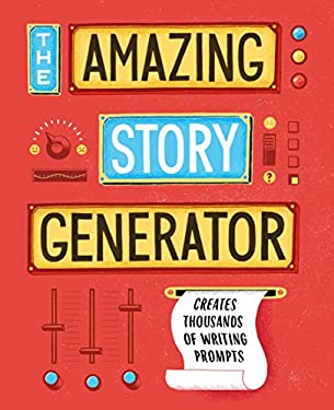The Amazing Story Generator: Creates Thousands of Writing Prompts 9781452111001