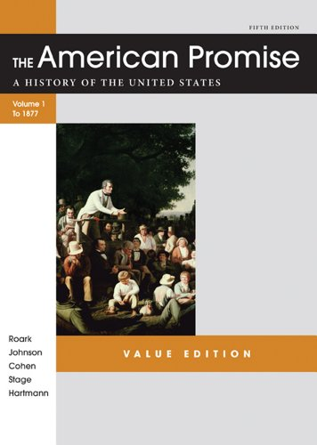 The American Promise, Value Edition, Volume I: A History of the United States: To 1877 9781457613463