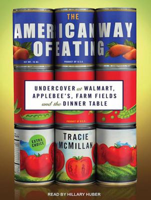 The American Way of Eating: Undercover at Walmart, Applebee's, Farm Fields and the Dinner Table 9781452637532