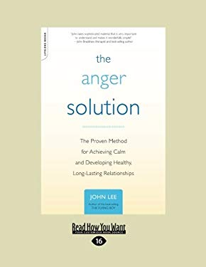 The Anger Solution: The Proven Method for Achieving Calm and Developing Healthy, Long-Lasting Relationships 9781458767301