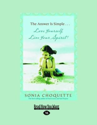 The Answer Is Simple...: Love Yourself, Live Your Spirit! (Easyread Large Edition) 9781458723888