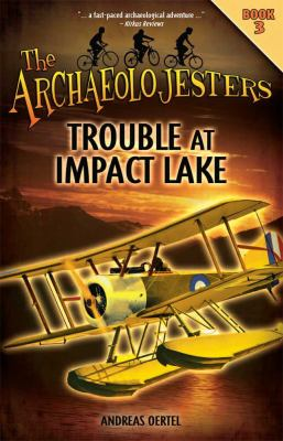 The Archaeolojesters: Book 3: Trouble at Impact Lake (Large Print 16pt) 9781459617001