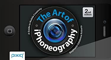 The Art of Iphoneography: A Guide to Mobile Creativity 9781454707622