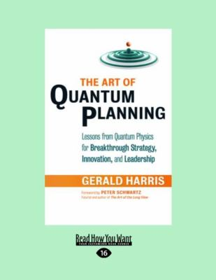 The Art of Quantum Planning: Lessons from Quantum Physics for Breakthrough Strategy Innovation, and Leadership 9781458777430