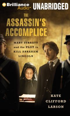 The Assassin's Accomplice: Mary Surratt and the Plot to Kill Abraham Lincoln 9781455801916